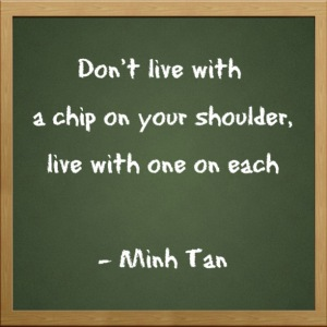 chip on shoulder quote minh tan