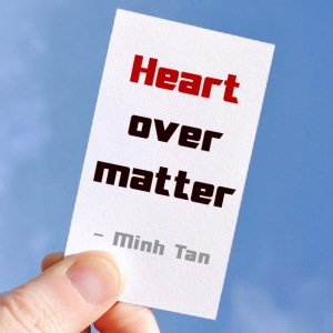 heart over matter minh tan quote