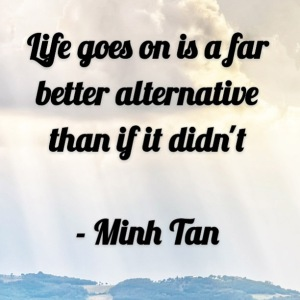 life goes on quote minh tan halifax