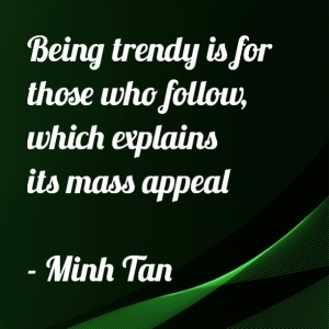 Being trendy quote minh tan halifax