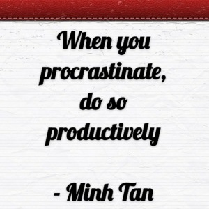 procrastinate productively quote minh tan halifax